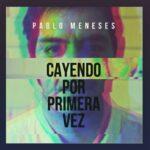 """Pablo Meneses lanza """"Cayendo por primera vez"""" primer single de su nuevo disco."""