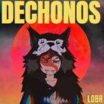Dechonos estrena su nuevo sencillo Loba